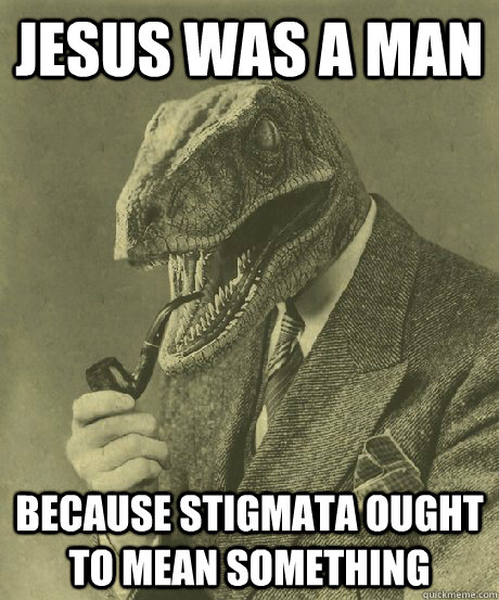Jesus was a man because stigmata ought to mean something - Jesus was a man because stigmata ought to mean something  C.S. Raptor