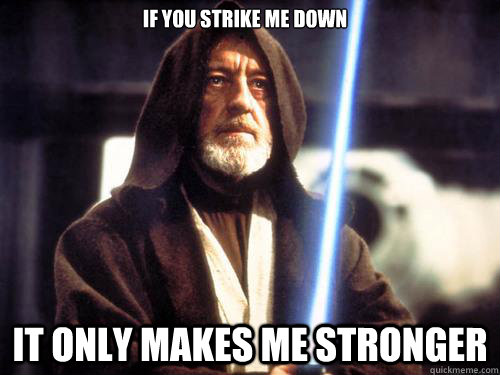 If you strike me down  it only makes me stronger - If you strike me down  it only makes me stronger  Misc