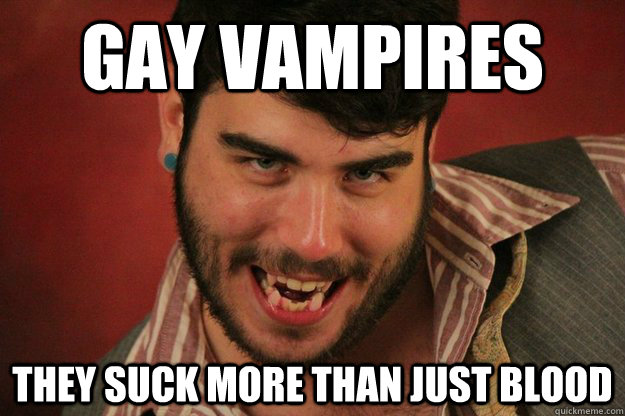 Gay Vampires They suck more than JUst BLOOD - Gay Vampires They suck more than JUst BLOOD  gay vamp