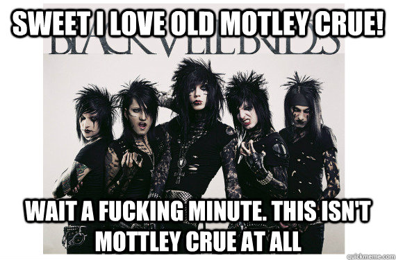 Sweet I love old Motley Crue! wait a fucking minute. this isn't mottley crue at all