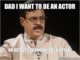 Dad I want to be an actor No beta it's pronounced
