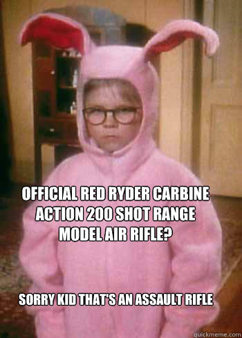 Sorry Kid That's an Assault Rifle Official Red Ryder Carbine Action 200 Shot Range Model Air Rifle?