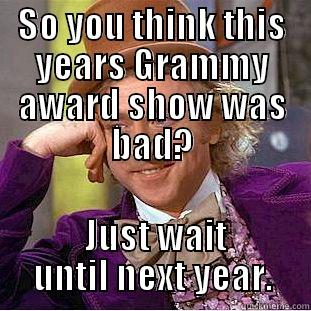 SO YOU THINK THIS YEARS GRAMMY AWARD SHOW WAS BAD?  JUST WAIT UNTIL NEXT YEAR. Condescending Wonka