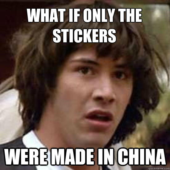 What if only the stickers were made in China - What if only the stickers were made in China  conspiracy keanu