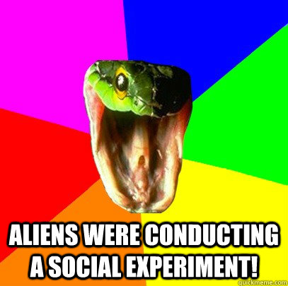 Aliens were conducting a social experiment!   Spoiler Snake