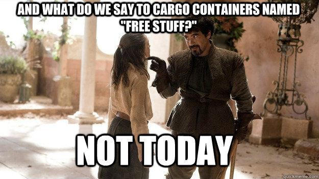 And what do we say to cargo containers named