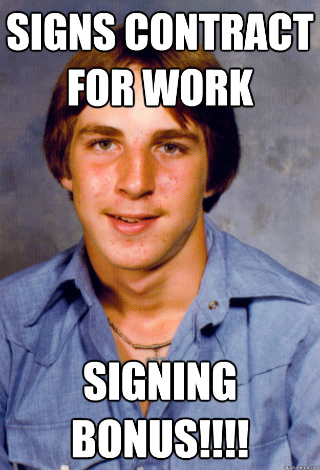 signs contract for work signing bonus!!!! - signs contract for work signing bonus!!!!  Old Economy Steven