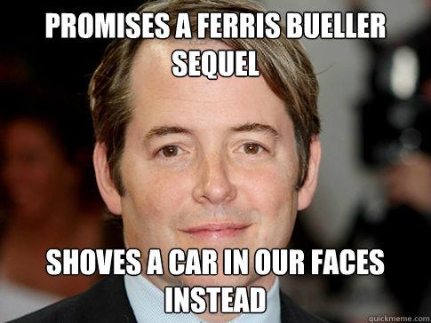 Promises a Ferris Bueller Sequel Shoves a car in our faces instead - Promises a Ferris Bueller Sequel Shoves a car in our faces instead  Misc