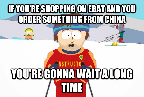 IF YOU'RE SHOPPING ON EBAY AND YOU ORDER SOMETHING FROM CHINA YOU'RE GONNA WAIT A LONG TIME - IF YOU'RE SHOPPING ON EBAY AND YOU ORDER SOMETHING FROM CHINA YOU'RE GONNA WAIT A LONG TIME  untitled meme