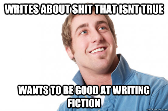 writes about shit that isnt true wants to be good at writing fiction - writes about shit that isnt true wants to be good at writing fiction  Misc