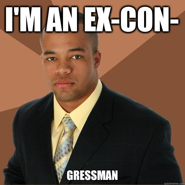 I'm an ex-con- Gressman - I'm an ex-con- Gressman  Successful Black Man