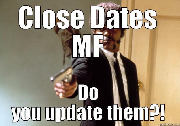 CLOSE DATES MF DO YOU UPDATE THEM?! Samuel L Jackson