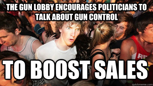 The Gun lobby encourages politicians to talk about gun control to boost sales  - The Gun lobby encourages politicians to talk about gun control to boost sales   Sudden Clarity Clarence