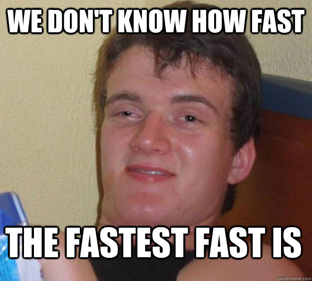 We Don't Know How Fast The Fastest Fast Is - We Don't Know How Fast The Fastest Fast Is  10 Guy