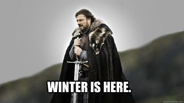 winter is here  - ned stark winter is coming