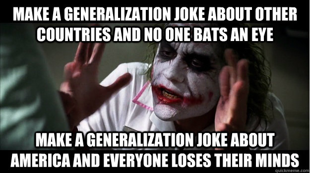 make a generalization joke about other countries and no one bats an eye make a generalization joke about America and everyone loses their minds - make a generalization joke about other countries and no one bats an eye make a generalization joke about America and everyone loses their minds  Joker Mind Loss