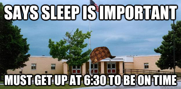 Says sleep is important must get up at 6:30 to be on time