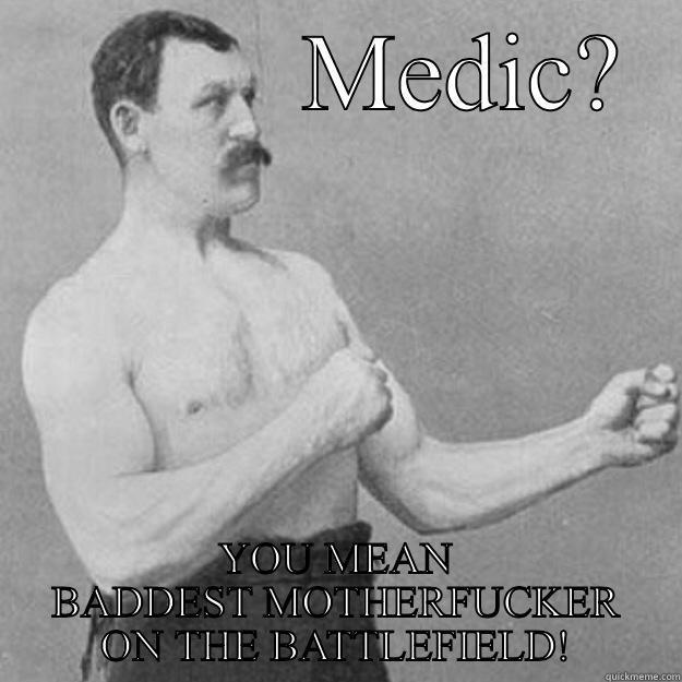 30194eaaf0f94444acb4cdb5d3a9708c5a1a710d5ee93787f312559aff8dd815 combat medic quickmeme
