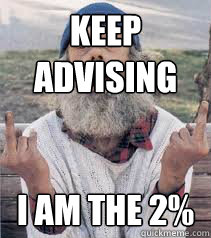 Keep advising  I am the 2%