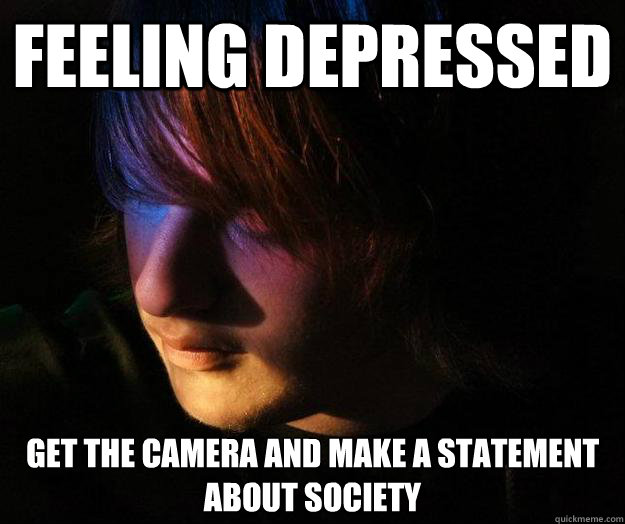 Feeling depressed get the camera and make a statement about society - Feeling depressed get the camera and make a statement about society  Misc