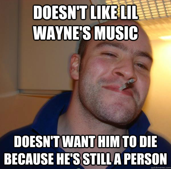 doesn't like lil wayne's music doesn't want him to die because he's still a person - doesn't like lil wayne's music doesn't want him to die because he's still a person  Misc