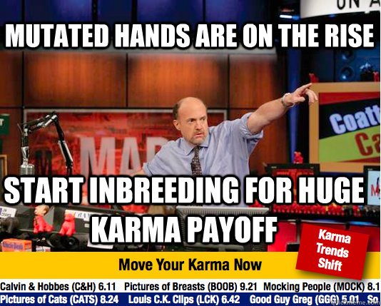 mutated hands are on the rise start inbreeding for huge karma payoff - mutated hands are on the rise start inbreeding for huge karma payoff  Mad Karma with Jim Cramer