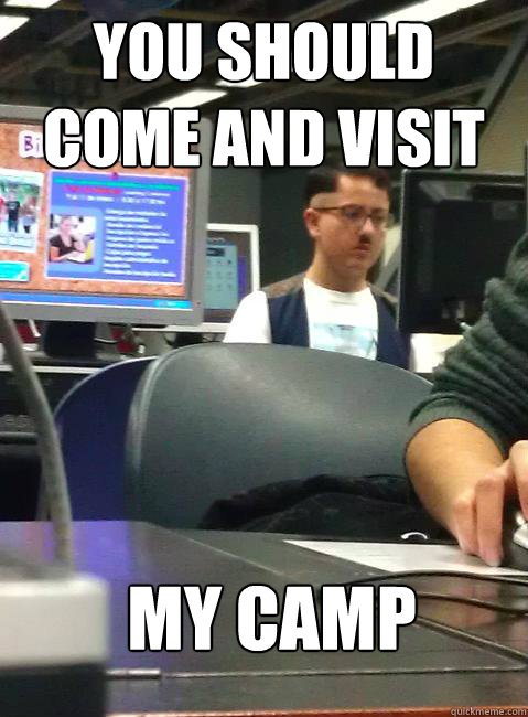 You should come and visit my camp - You should come and visit my camp  HIPSTER HITLER
