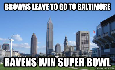 Browns leave to go to Baltimore Ravens win super bowl - Browns leave to go to Baltimore Ravens win super bowl  Bad Luck Cleveland