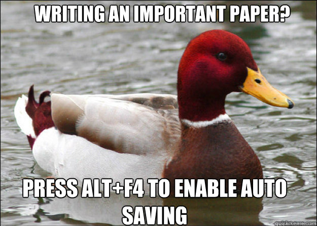Writing an important paper? press alt+F4 to enable auto saving - Writing an important paper? press alt+F4 to enable auto saving  Misc