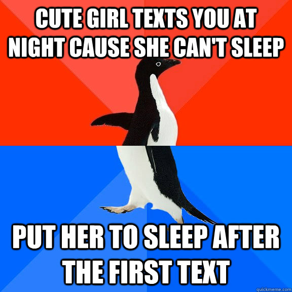 Cute Girl texts you at night cause she can't sleep Put her to sleep after the first text - Cute Girl texts you at night cause she can't sleep Put her to sleep after the first text  Socially Awesome Awkward Penguin