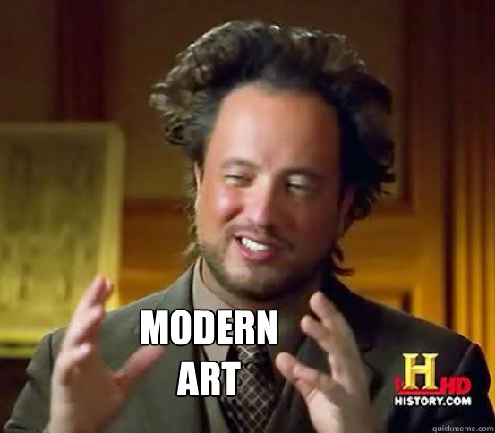 30367642c85c2ee042726d559a4c6b4fcffee1beee3f7eabaf70085869189af6 modern art alien guy from history channel quickmeme
