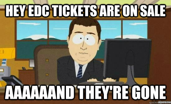 Hey EDC tickets are on sale aaaaaand they're gone - Hey EDC tickets are on sale aaaaaand they're gone  Misc