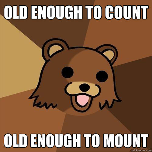 old enough to count old enough to mount - old enough to count old enough to mount  Pedobear