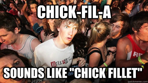 Chick-fil-a sounds like