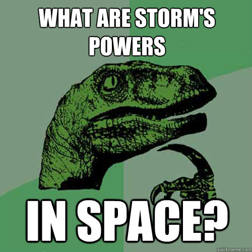 What are Storm's powers in space? - What are Storm's powers in space?  Philosoraptor