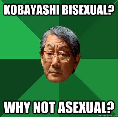 Kobayashi Bisexual? why not asexual? - Kobayashi Bisexual? why not asexual?  High Expectations Asian Father