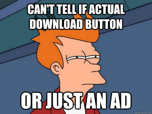 can't tell if actual download button or just an ad - can't tell if actual download button or just an ad  Futurama Fry