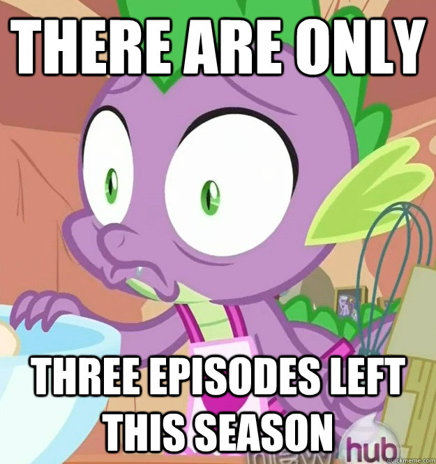 There are only three episodes left this season - There are only three episodes left this season  Spike Realization