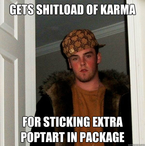 gets shitload of karma for sticking extra poptart in package - gets shitload of karma for sticking extra poptart in package  Scumbag Steve