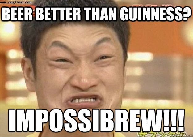 BEER BETTER THAN GUINNESS? IMPOSSIBREW!!! - BEER BETTER THAN GUINNESS? IMPOSSIBREW!!!  impossibru1
