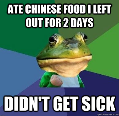 Ate chinese food I left out for 2 days didn't get sick