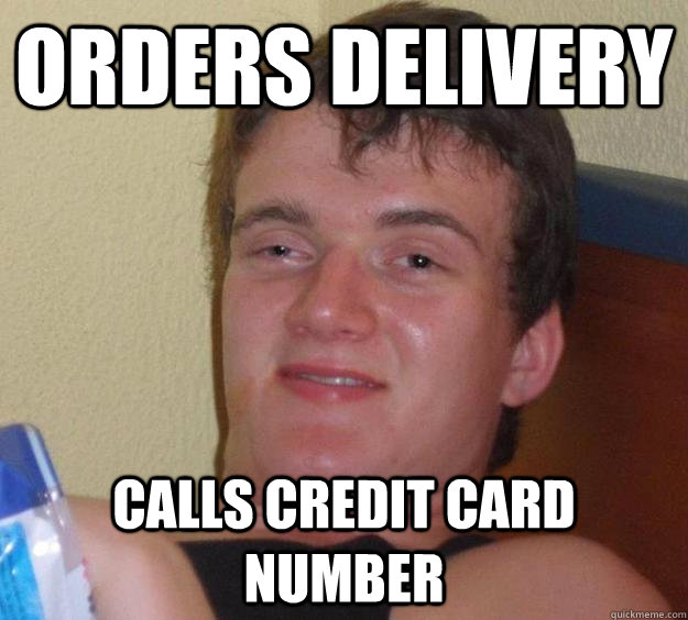 Orders delivery calls credit card number - Orders delivery calls credit card number  10 Guy