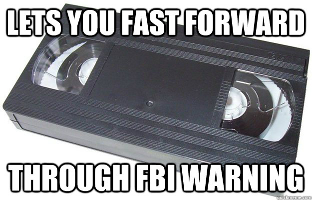 Lets you fast forward through fbi warning  Good Guy VHS