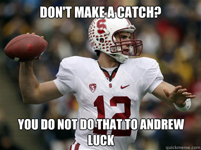 don't make a catch? You do NOT do that to Andrew Luck - don't make a catch? You do NOT do that to Andrew Luck  Andrew Luck