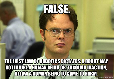 False The First Law Of Robotics Dictates A Robot May Not Injure A