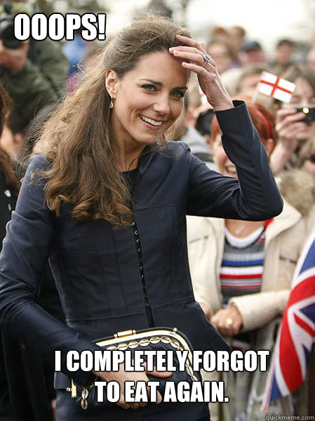 I completely forgot to eat again. Ooops! - I completely forgot to eat again. Ooops!  Kate Middleton