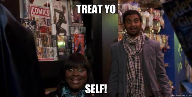Treat Yo SELF! - Treat Yo SELF!  Treat yo self batman