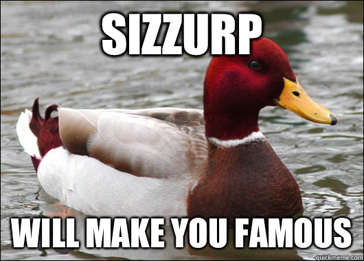 Sizzurp Will make you famous - Sizzurp Will make you famous  Malicious Advice Mallard