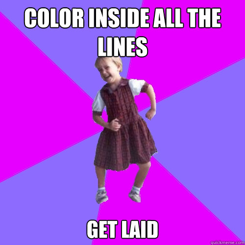 Color inside all the lines get laid - Color inside all the lines get laid  Socially awesome kindergartener