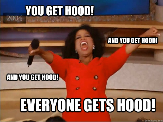 You get Hood! everyone gets Hood! and you get Hood! and you get Hood! - You get Hood! everyone gets Hood! and you get Hood! and you get Hood!  oprah you get a car